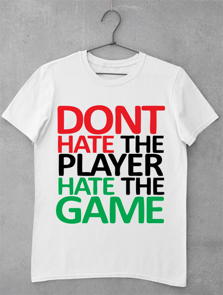 tricou dont hate the player