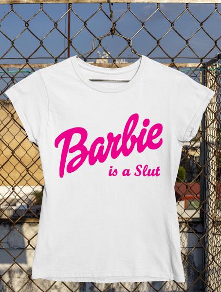 tricou barbie is a slut