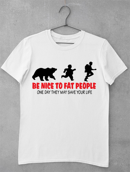 tricou be nice to fat people