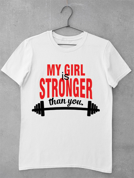 tricou my girl is stronger
