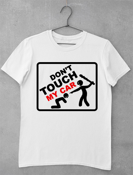 tricou dont touch my car